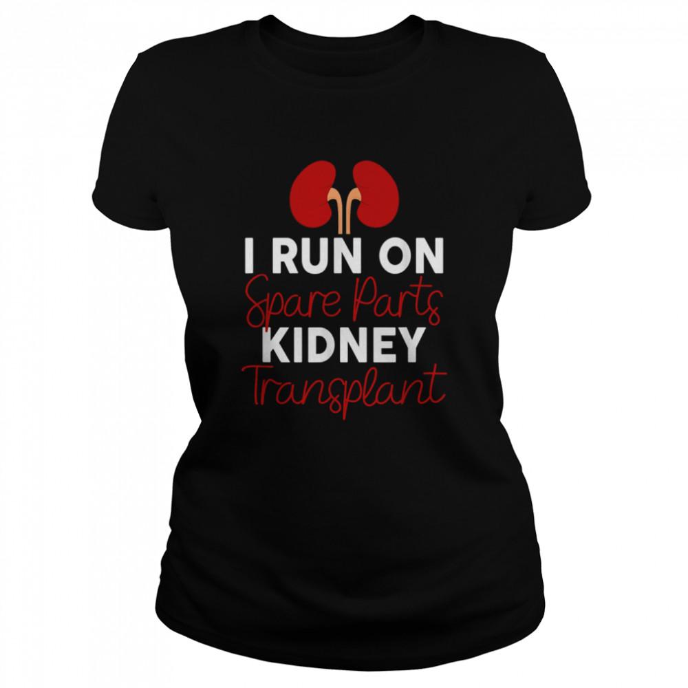 I Run On Spare Parts Kidney Transplant Organ Donor Idea shirt Classic Women's T-shirt