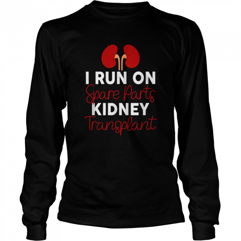 I Run On Spare Parts Kidney Transplant Organ Donor Idea shirt Long Sleeved T-shirt