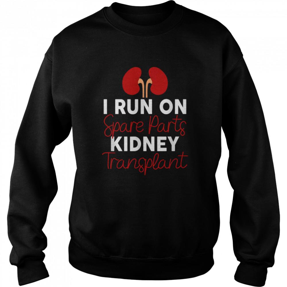I Run On Spare Parts Kidney Transplant Organ Donor Idea shirt Unisex Sweatshirt