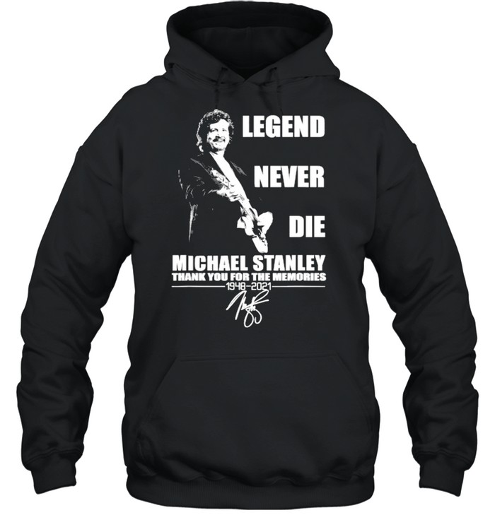 Legend Never Die Michael Stanley 1948 2021  Unisex Hoodie