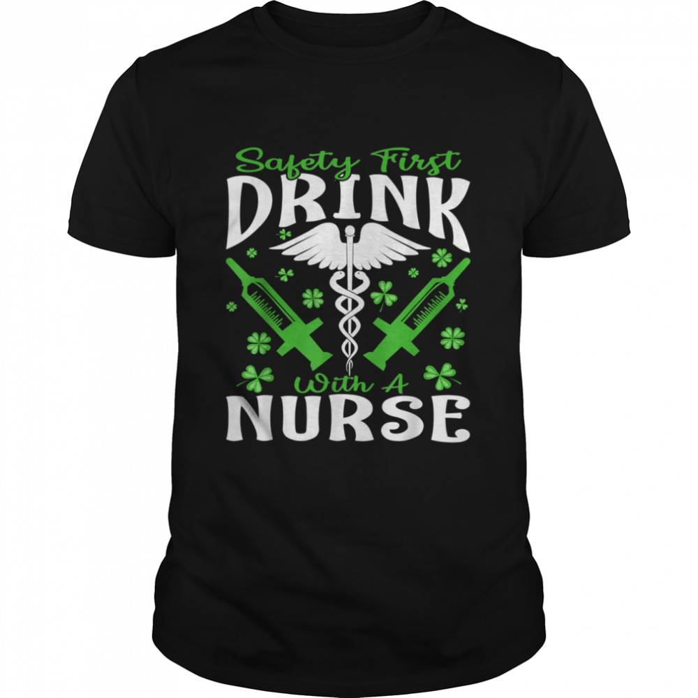 Safety First Drink With A Nurse St Patrick's Day shirt Classic Men's T-shirt