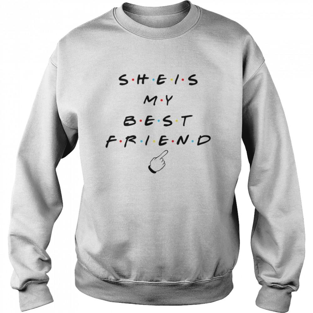 She is my best friend tv show shirt Unisex Sweatshirt
