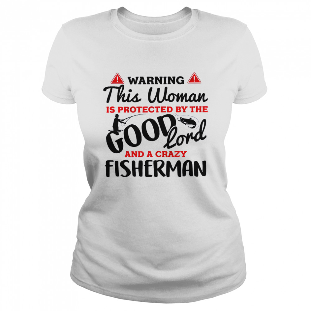 Warning this woman is protected by the good lord and a crazy fisherman shirt Classic Women's T-shirt