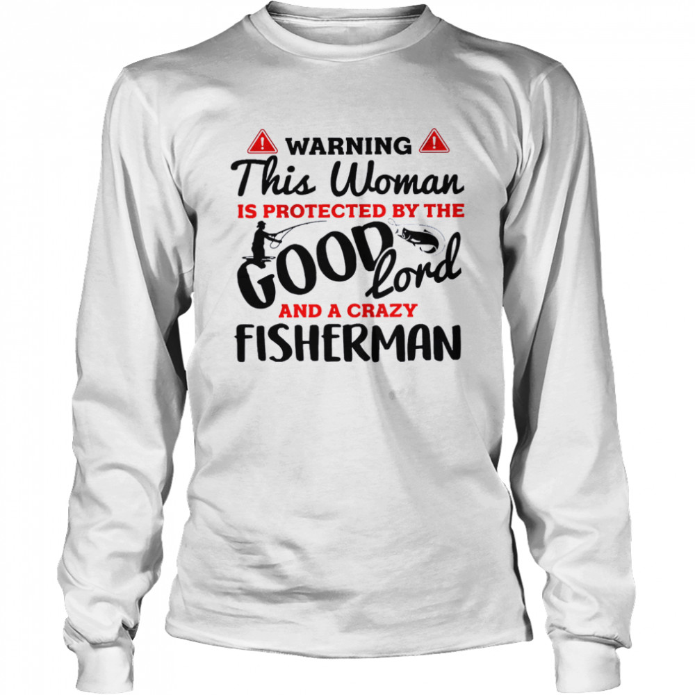 Warning this woman is protected by the good lord and a crazy fisherman shirt Long Sleeved T-shirt