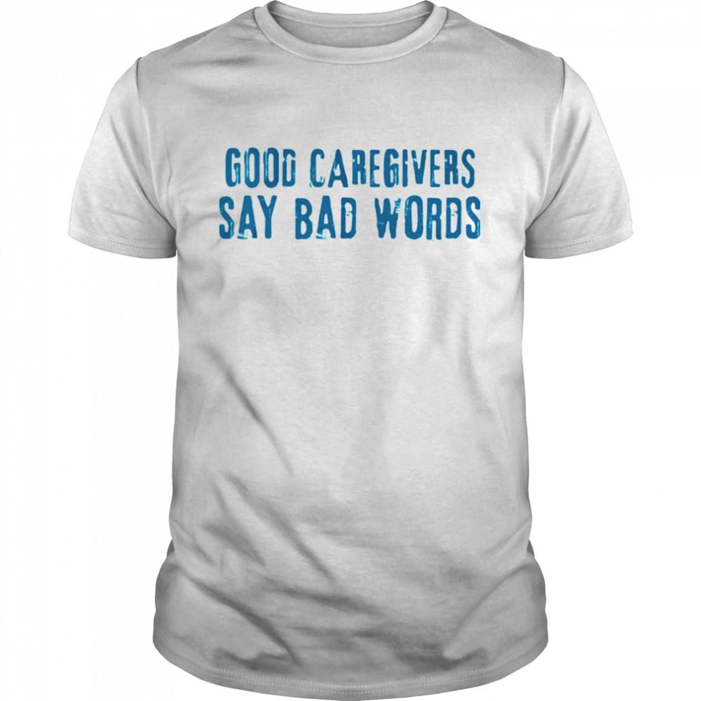 Good Caregivers Say Bad Words  Classic Men's T-shirt