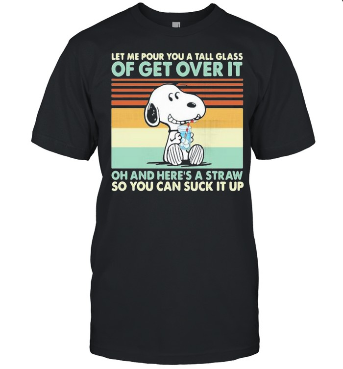 Let Me Pour You A Tall Glass Of Get Over It Oh And Here's A Straw So You Can Suck It Up Snoopy Vintage  Classic Men's T-shirt