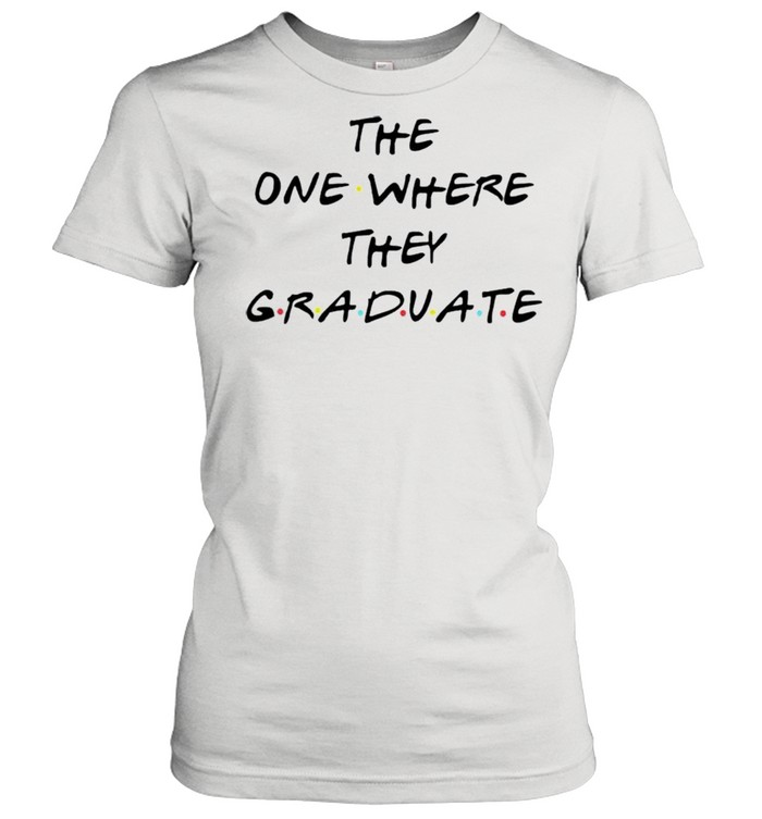 The one where they graduate shirt Classic Women's T-shirt