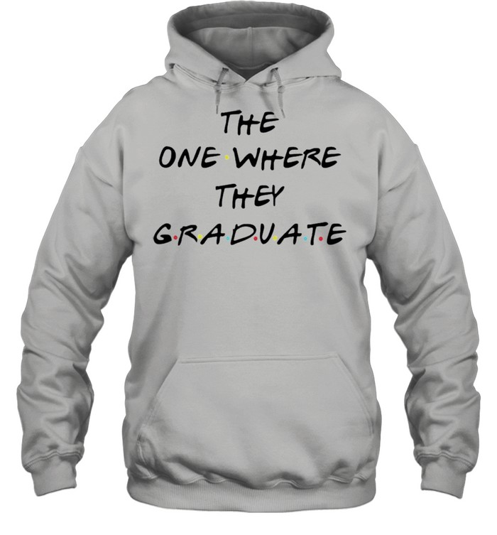 The one where they graduate shirt Unisex Hoodie