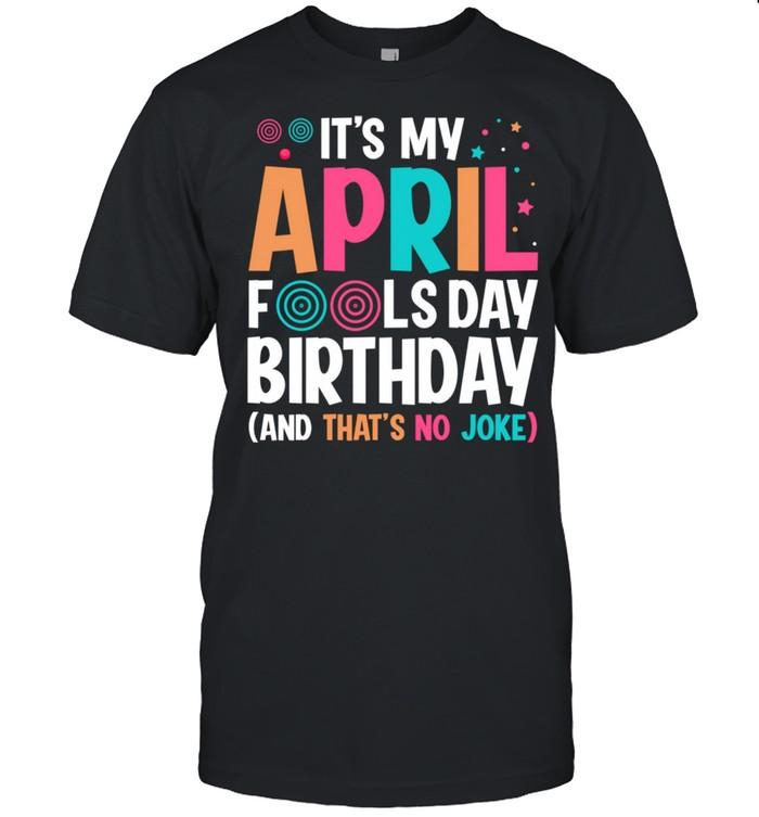 It's My April Fool's Day Birthday Born on April 1st shirt Classic Men's T-shirt