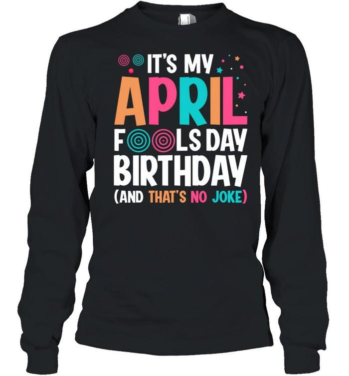 It's My April Fool's Day Birthday Born on April 1st shirt Long Sleeved T-shirt