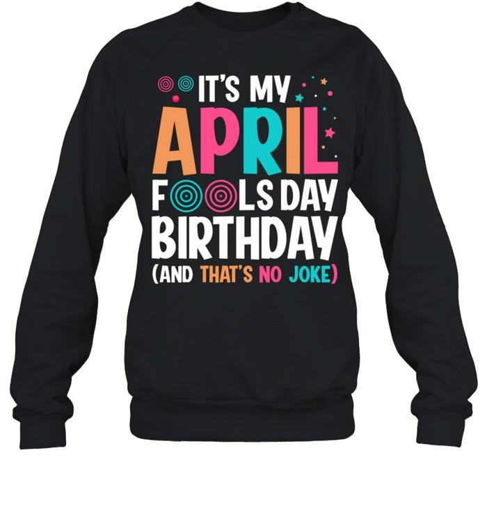 It's My April Fool's Day Birthday Born on April 1st shirt Unisex Sweatshirt