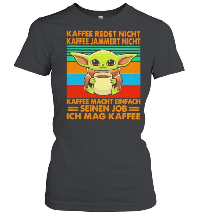 Kaffee Redet Nicht Kaffee Jammert Night Macht Einfach Seinen Job Ich Mag Kaffee Baby Yoda Vintage  Classic Women's T-shirt