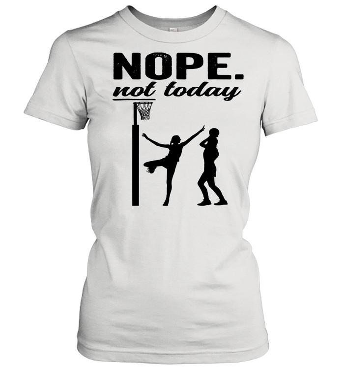 Netball nope not today 2021 shirt Classic Women's T-shirt