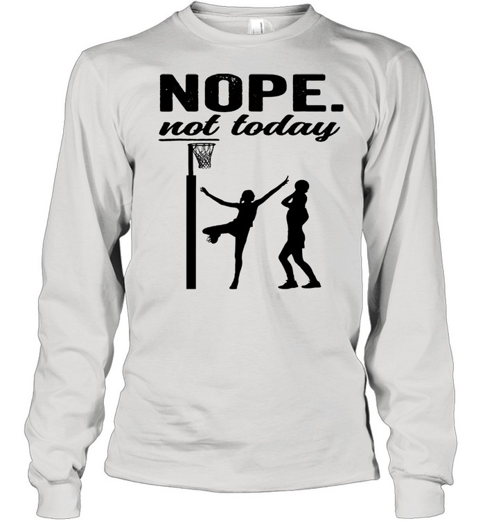Netball nope not today 2021 shirt Long Sleeved T-shirt