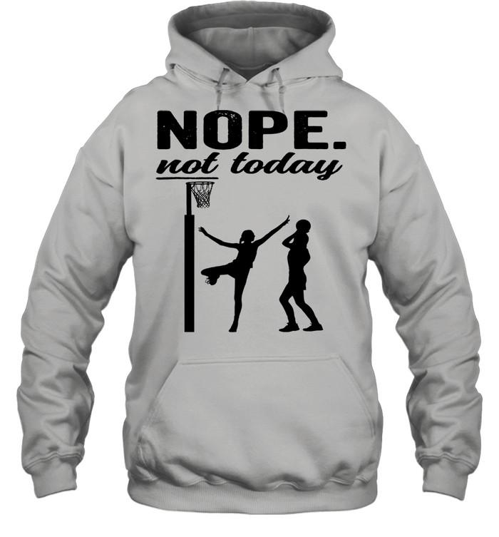 Netball nope not today 2021 shirt Unisex Hoodie