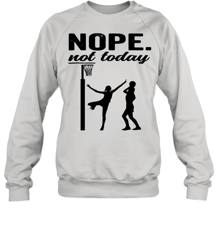 Netball nope not today 2021 shirt Unisex Sweatshirt