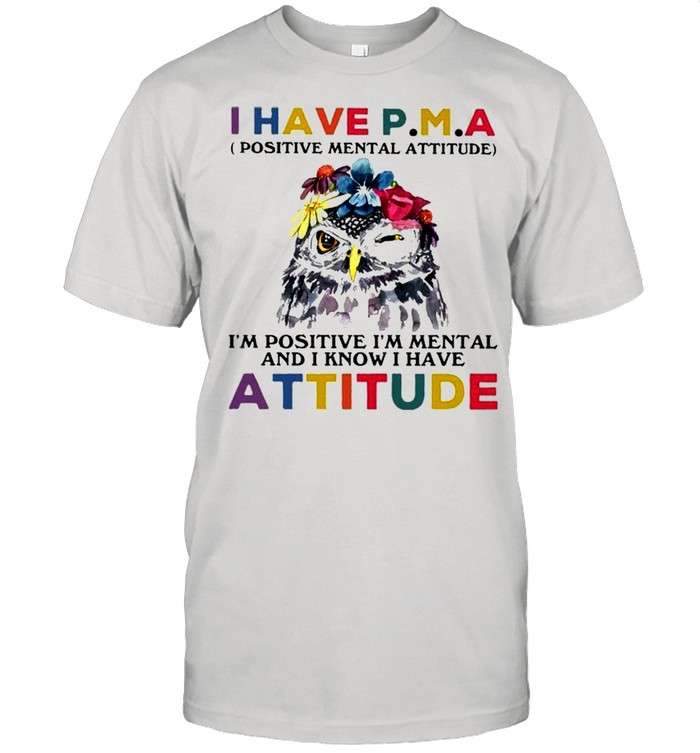 Owl I Have PMA Im Positive I'm Mental And I Know Have Attitude Flower shirt Classic Men's T-shirt