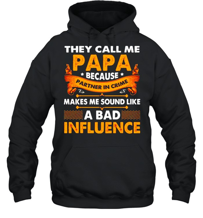 They call me papa because partner in crime makes me sound like a bad influence shirt Unisex Hoodie