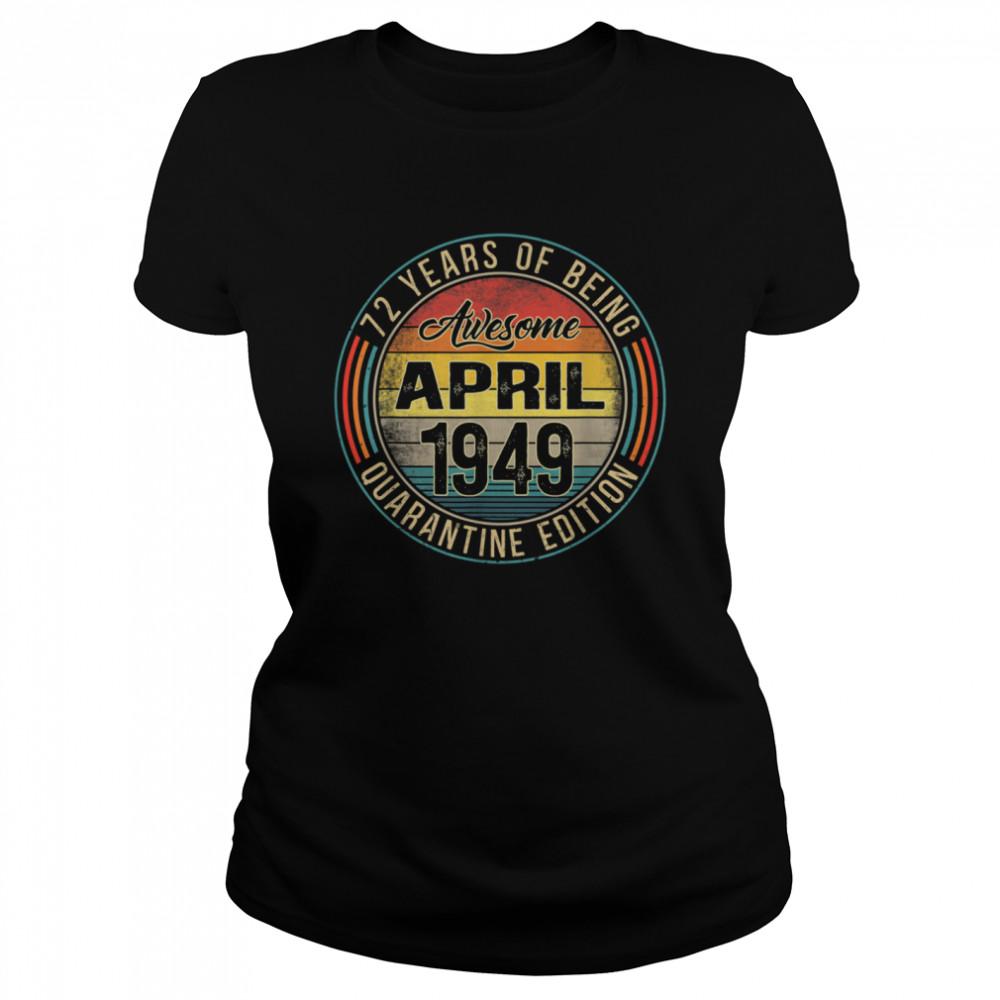 72nd Birthday Distressed April 1949 Quarantine 72 Years Old shirt Classic Women's T-shirt