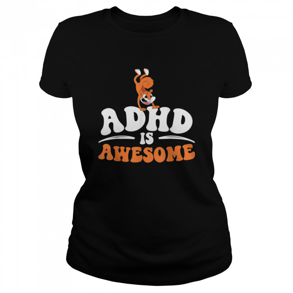 ADHD Is Awesome Attention Deficit Hyperactivity Disorder shirt Classic Women's T-shirt