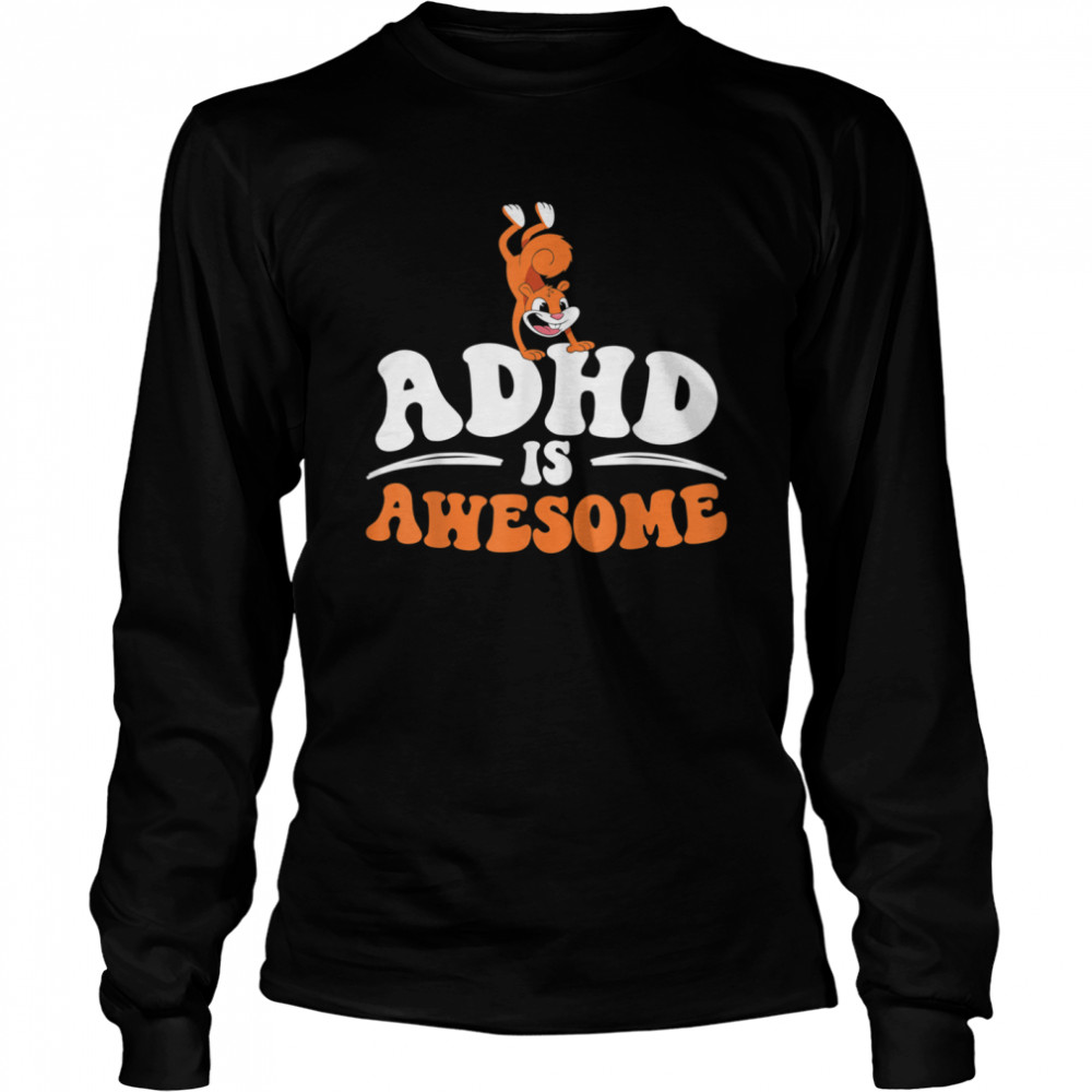 ADHD Is Awesome Attention Deficit Hyperactivity Disorder shirt Long Sleeved T-shirt