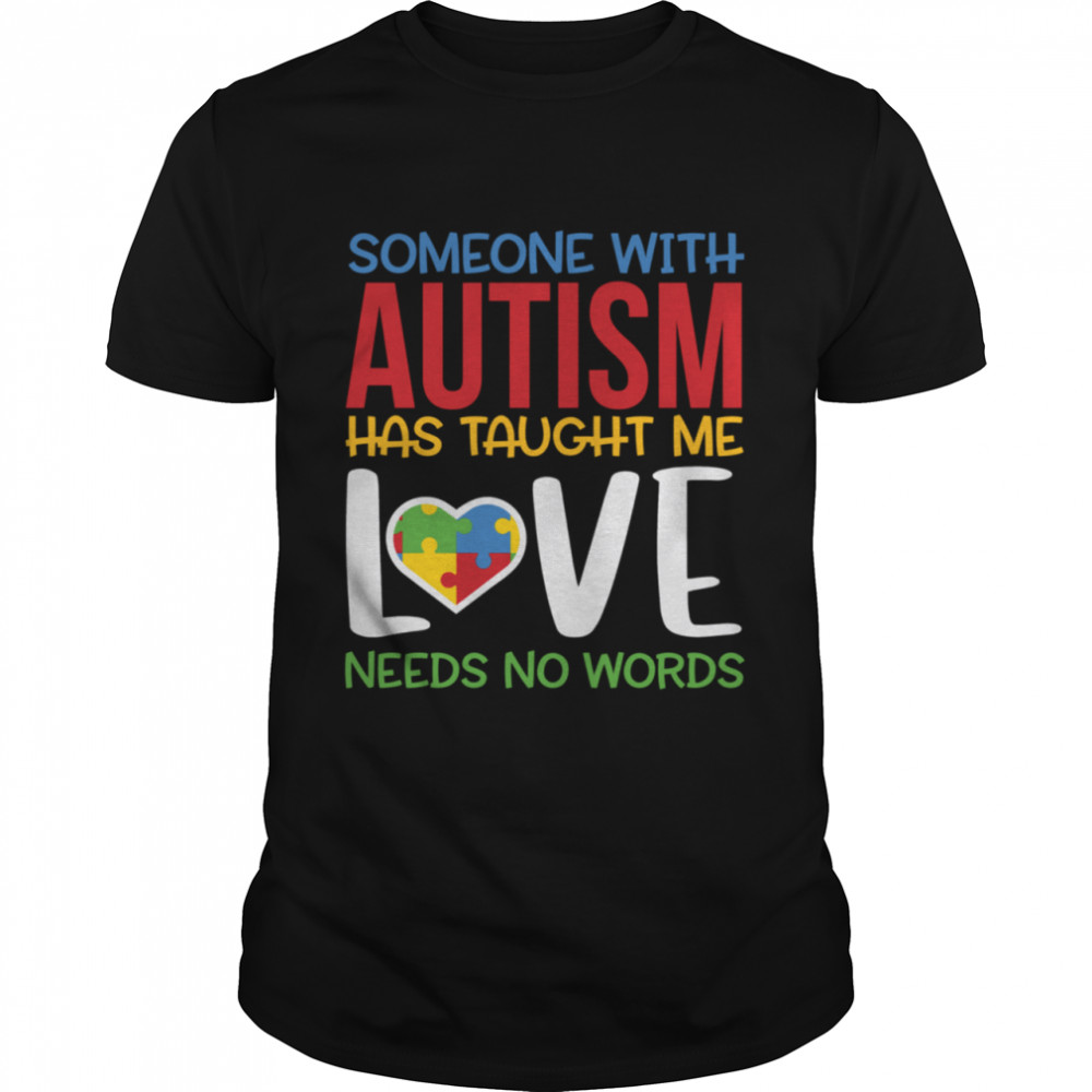 Autism Awareness Someone Taught Me Love Needs No Words shirt Classic Men's T-shirt