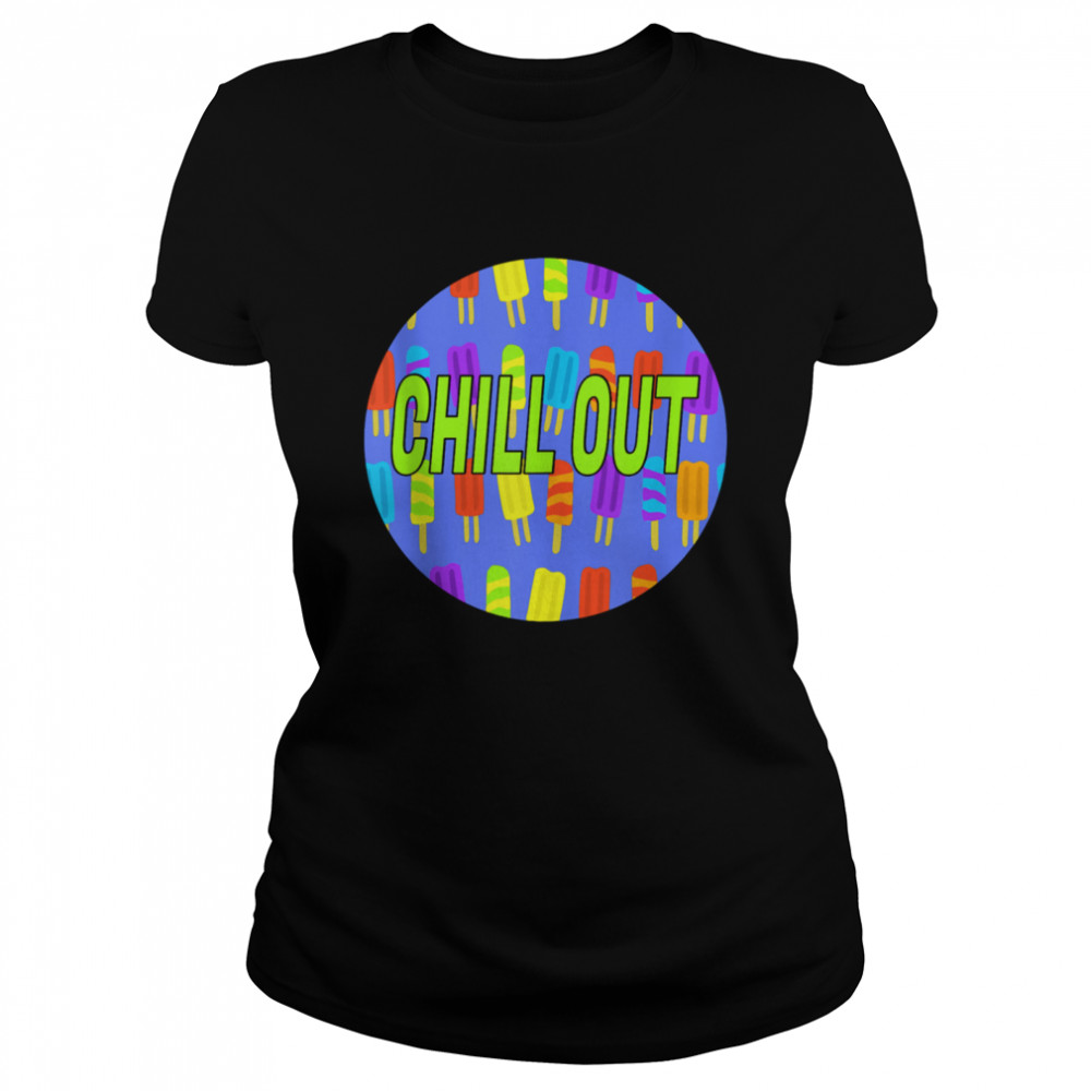 Chill Out Popsicle shirt Classic Women's T-shirt