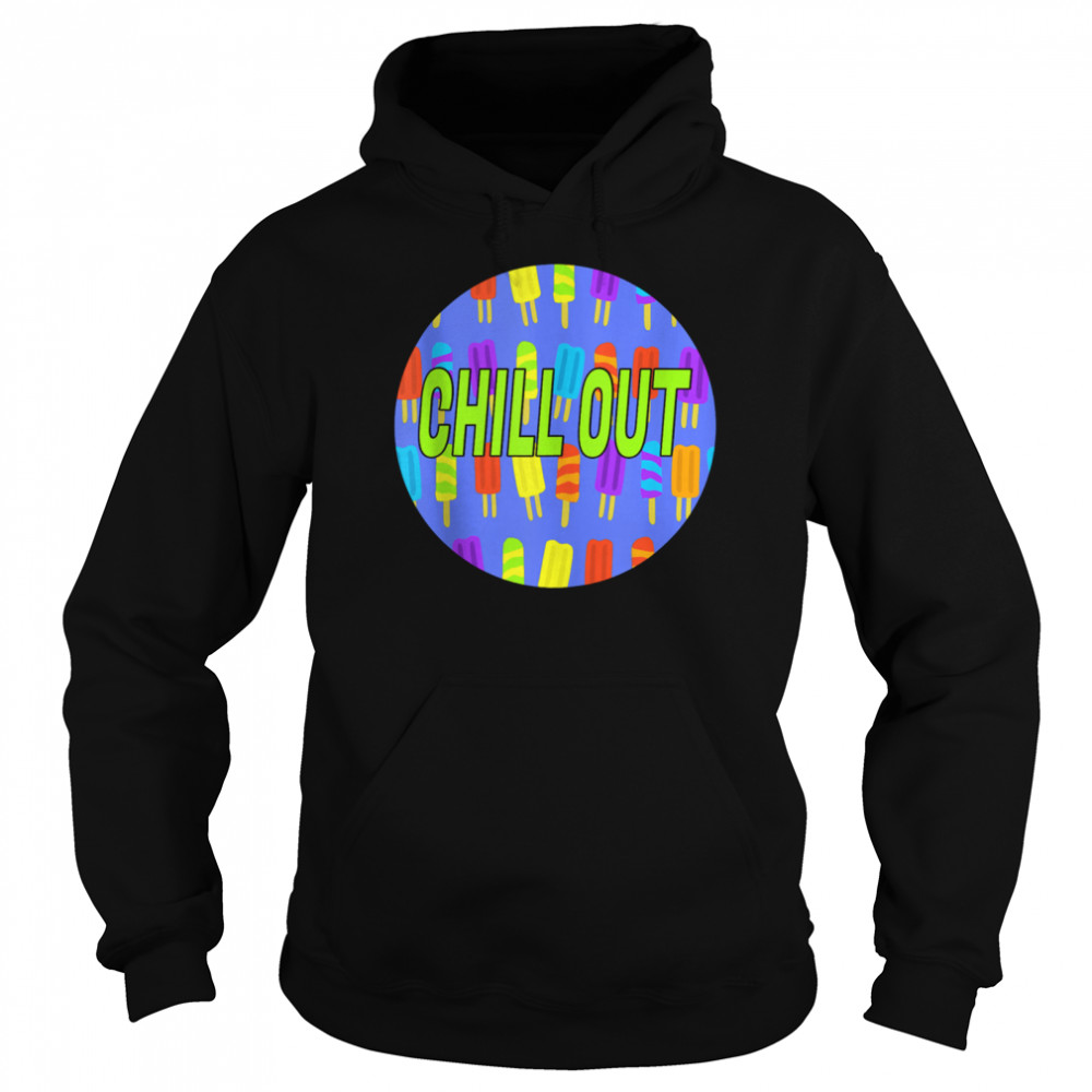 Chill Out Popsicle shirt Unisex Hoodie