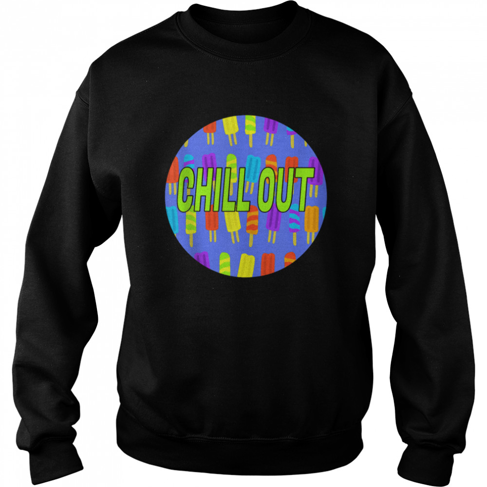 Chill Out Popsicle shirt Unisex Sweatshirt