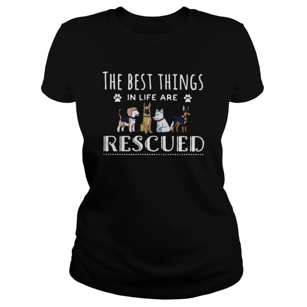 Dogs The Best Things In Life Are Rescued T-shirt Classic Women's T-shirt