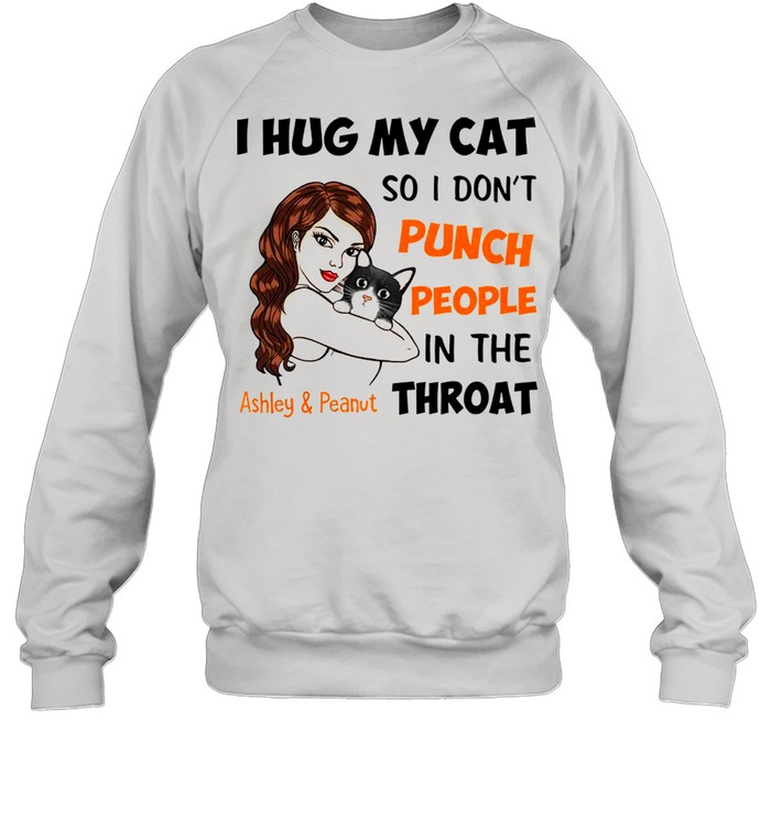 I Hug My Cat So I Don't Punch People In The Throat Asley And Peanut  Unisex Sweatshirt