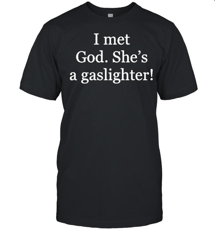 I met God shes a gaslighter shirt Classic Men's T-shirt