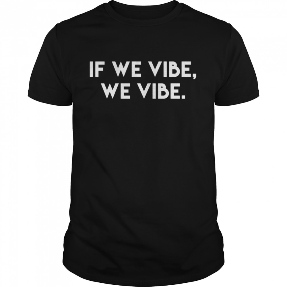 If We Vibe Inspirational Saying Kind Cool Motivational Quote shirt Classic Men's T-shirt
