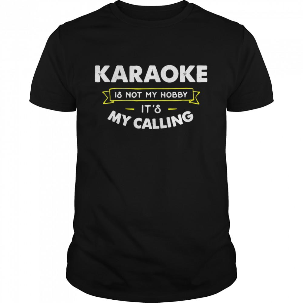 Karaoke Is Not My Hobby It's My Calling T-shirt Classic Men's T-shirt
