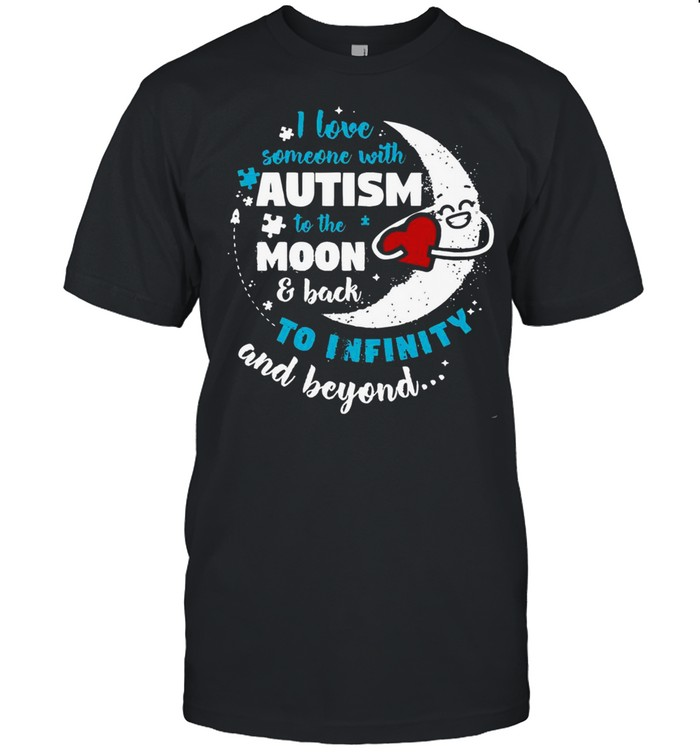Love Someone With Autism To The Moon & Back To Infinity And Beyond shirt Classic Men's T-shirt