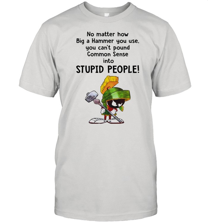 Marvin the Martian no matter how big a hammer you use you can't common sense shirt Classic Men's T-shirt