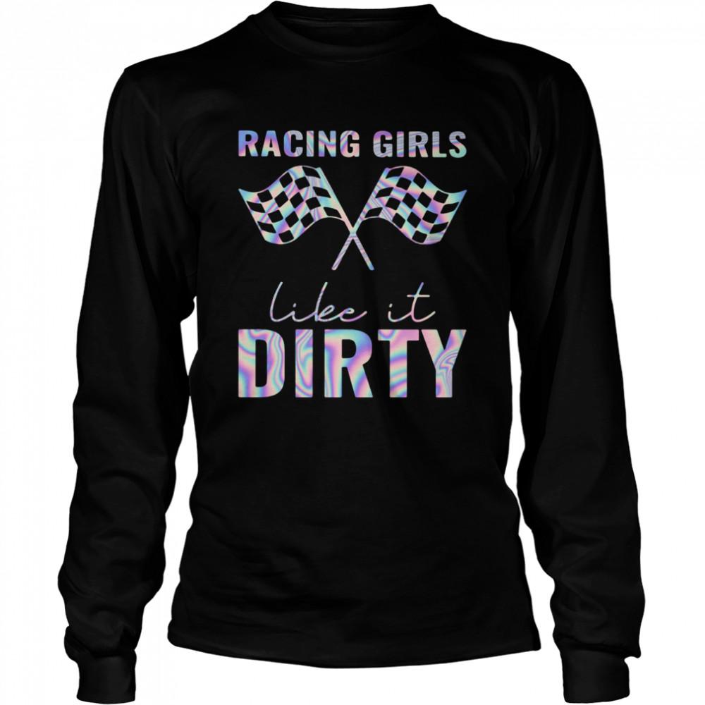 Racing Girls Like It Dirty  Long Sleeved T-shirt