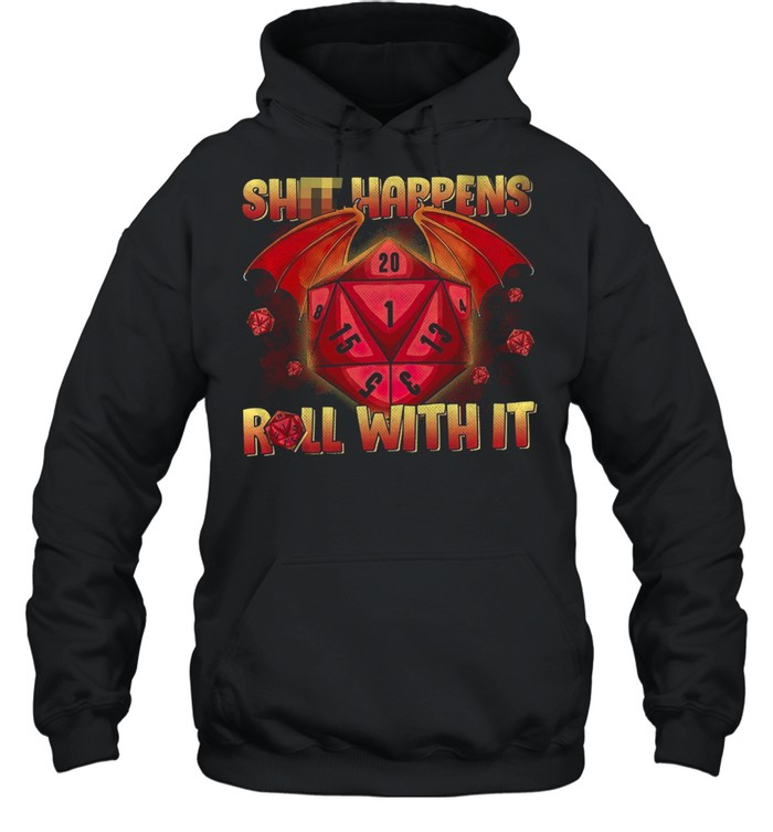 Shit Happens Roll With It shirt Unisex Hoodie