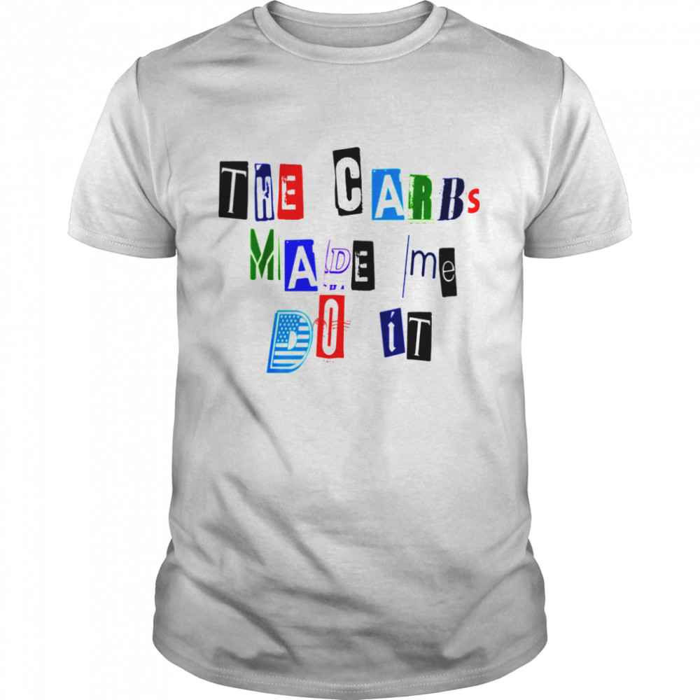 The Carbs Made Me Do It Ransom Note Diet Keto shirt Classic Men's T-shirt
