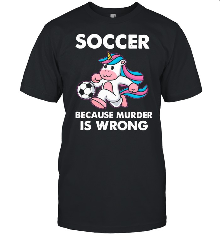 Unicorn Soccer Because Murder Is Wrong shirt Classic Men's T-shirt