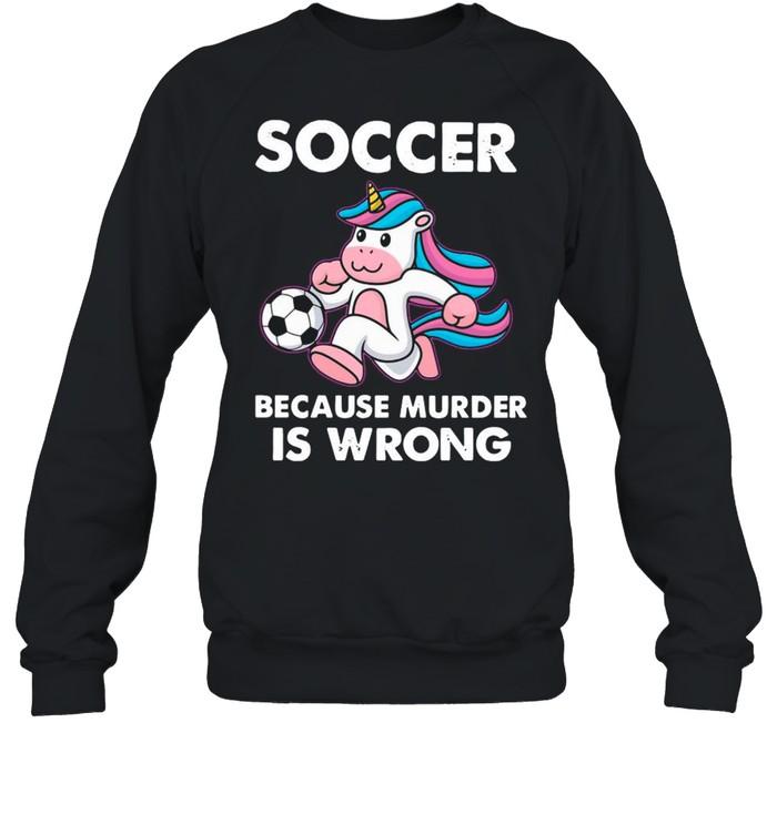 Unicorn Soccer Because Murder Is Wrong shirt Unisex Sweatshirt
