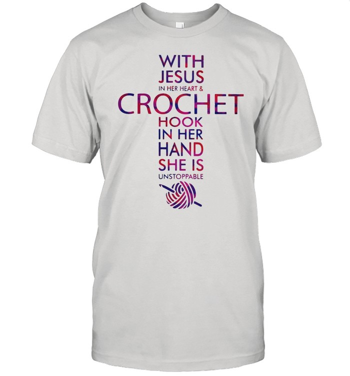 With Jesus In Her Heart And Crochet Hook In Her Hand She Is Unstoppable  Classic Men's T-shirt