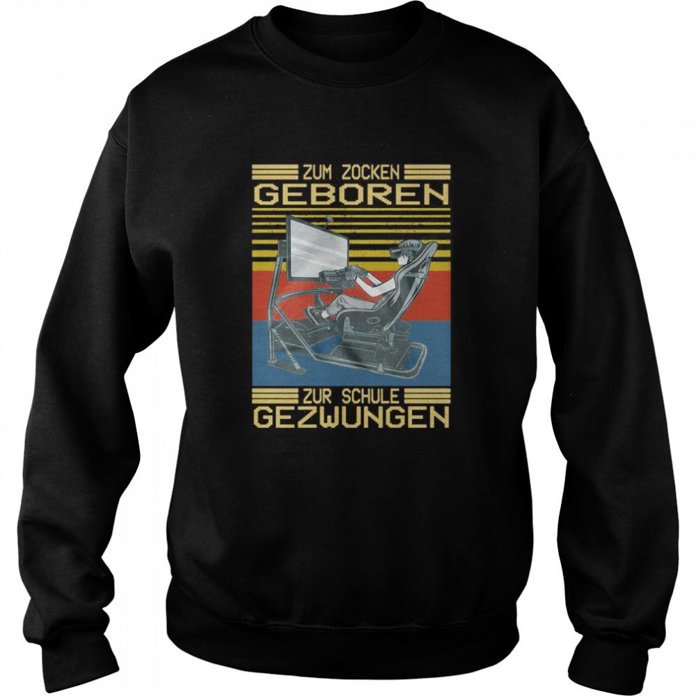Zum Zocken Geboren Zur Schule Gezwungen Vintage Retro T-shirt Unisex Sweatshirt