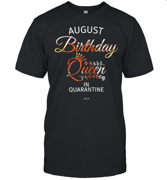 August Birthday Queen Quarantine Cute Birthday Gift 2021  Classic Men's T-shirt