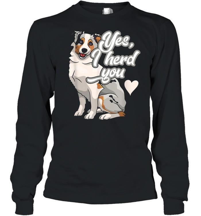 Australian Shepherd Herding Pun Dog Owner shirt Long Sleeved T-shirt