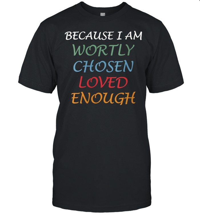I Am Worthy Chosen Loved Enough shirt Classic Men's T-shirt