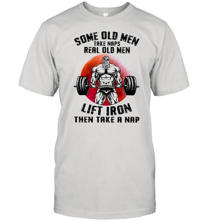 Some old men take naps real old men lift iron then take a nap shirt Classic Men's T-shirt