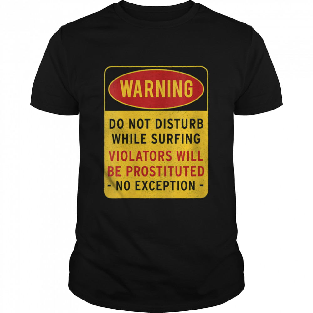 Warning Do not disturb while surfing  Classic Men's T-shirt