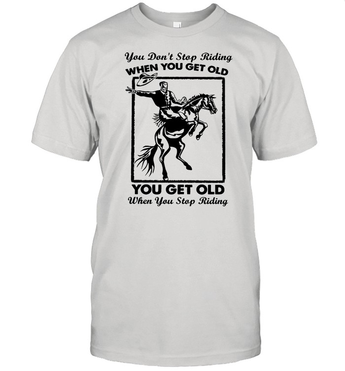You dont stop riding when you get older you get old when you riding shirt Classic Men's T-shirt