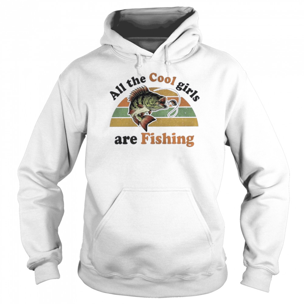 All The Cool Girls Are Fishing Vintage Retro shirt Unisex Hoodie